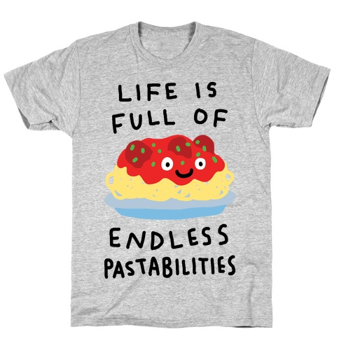 Life Is Full Of Endless Pastabilities T-Shirt