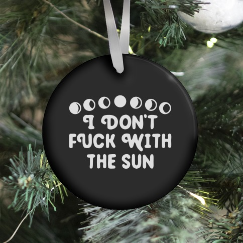 I Don't F*** With The Sun Ornament