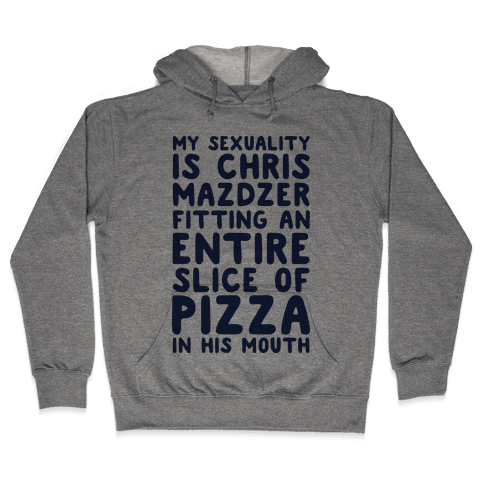 My Sexuality Is Chris Mazdzer Fitting An Entire Slice of Pizza In His Mouth Parody Hooded Sweatshirt