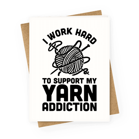 I Work Hard To Support My Yarn Addiction Greeting Card