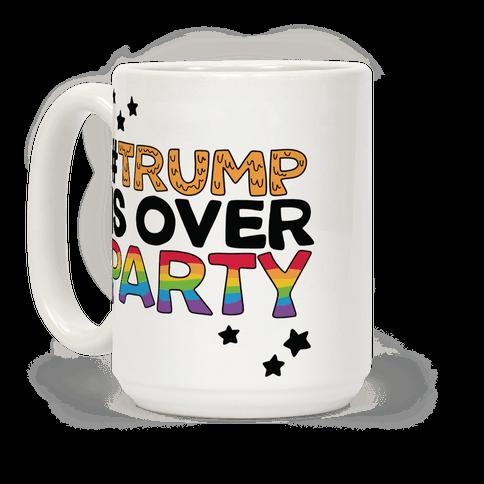 #TrumpIsOverParty Coffee Mug