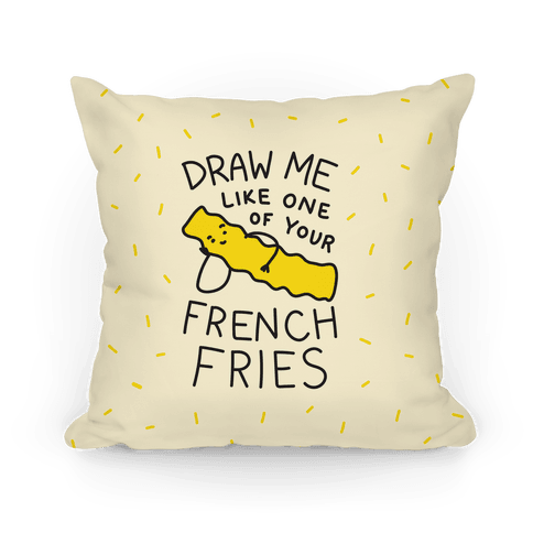Draw Me Like One Of Your French Fries Pillow