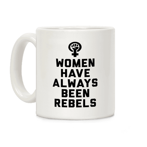 Women Have Always Been Rebels Coffee Mug