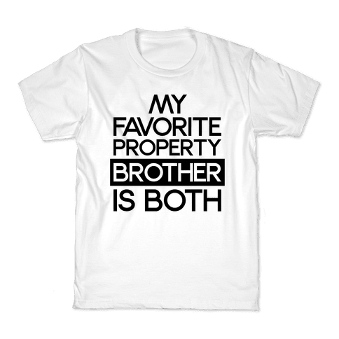 My Favorite Property Brother is Both Kids T-Shirt