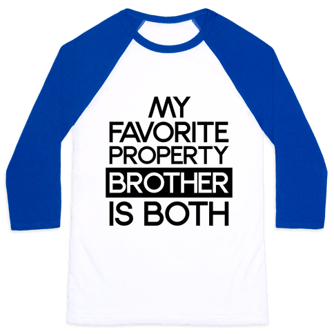 My Favorite Property Brother is Both Baseball Tee
