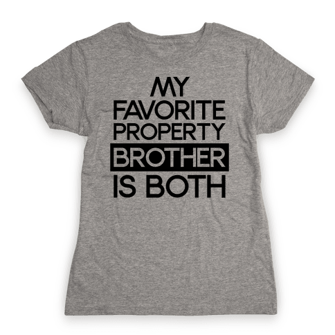 My Favorite Property Brother is Both Womens T-Shirt