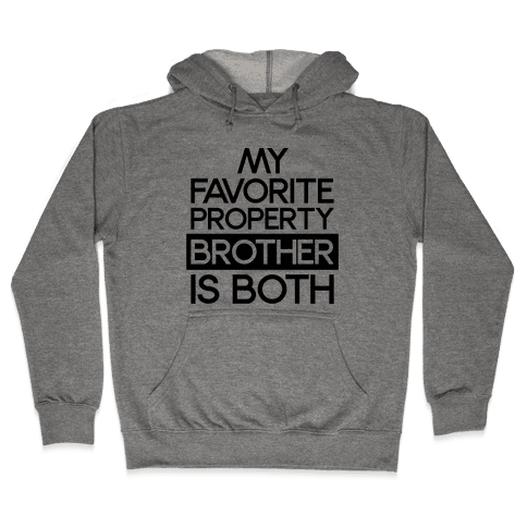 My Favorite Property Brother is Both Hooded Sweatshirt