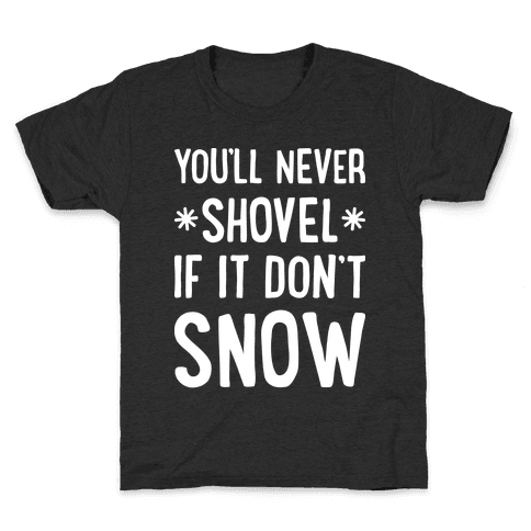 You'll Never Shovel If It Don't Snow Kids T-Shirt