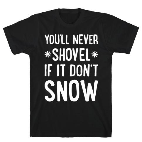 You'll Never Shovel If It Don't Snow T-Shirt