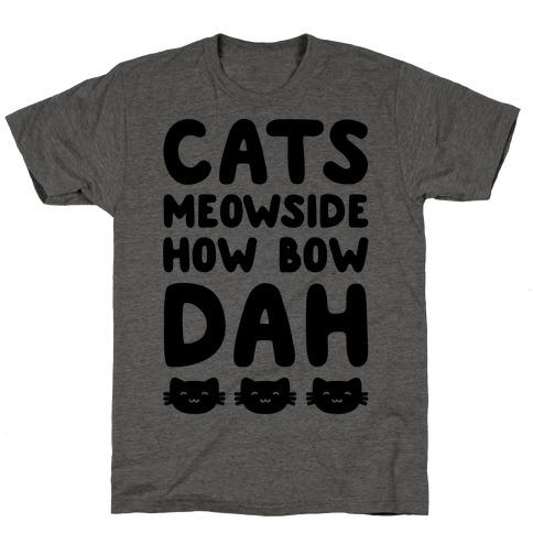 Cats Meowside How Bow Dah Parody T-Shirt