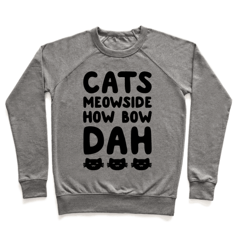 Cats Meowside How Bow Dah Parody Pullover