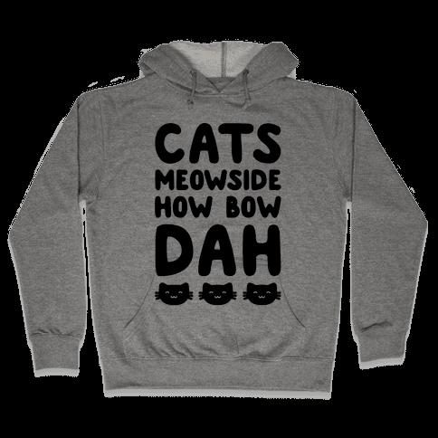 Cats Meowside How Bow Dah Parody Hooded Sweatshirt
