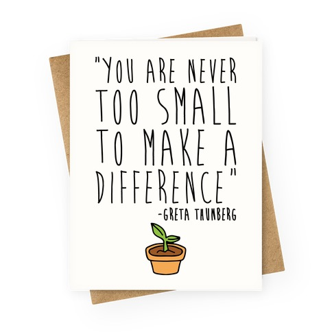 You Are Never Too Small To Make A Difference Greta Thunberg Quote Greeting Card