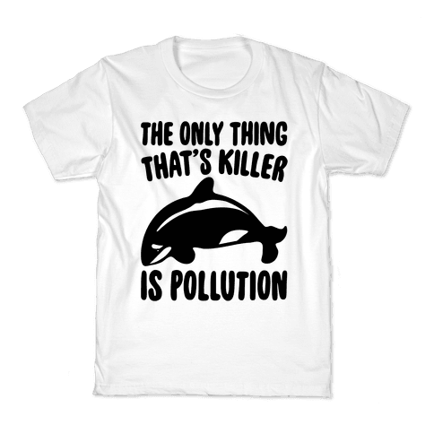 The Only Thing That's Killer Is Pollution Kids T-Shirt