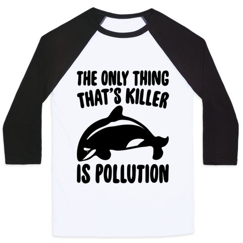 The Only Thing That's Killer Is Pollution Baseball Tee