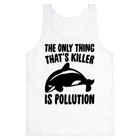 The Only Thing That's Killer Is Pollution Tank Top