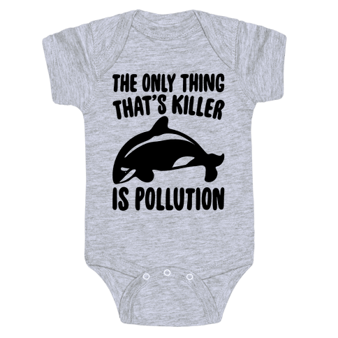 The Only Thing That's Killer Is Pollution Baby Onesy