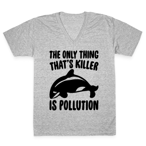 The Only Thing That's Killer Is Pollution V-Neck Tee Shirt