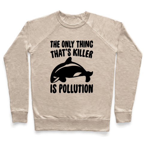 The Only Thing That's Killer Is Pollution Pullover