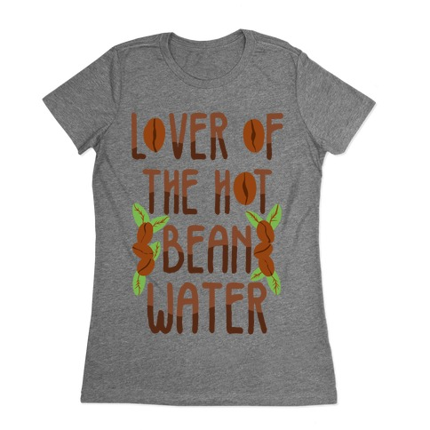 Lover of the Hot Bean Water Womens T-Shirt