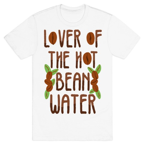 Lover of the Hot Bean Water T-Shirt