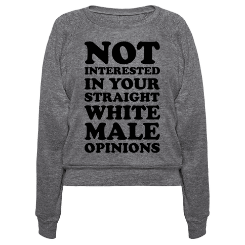 Not Interested In Your Straight White Male Opinions