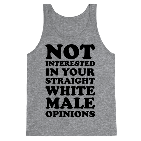 Not Interested In Your Straight White Male Opinions Tank Top
