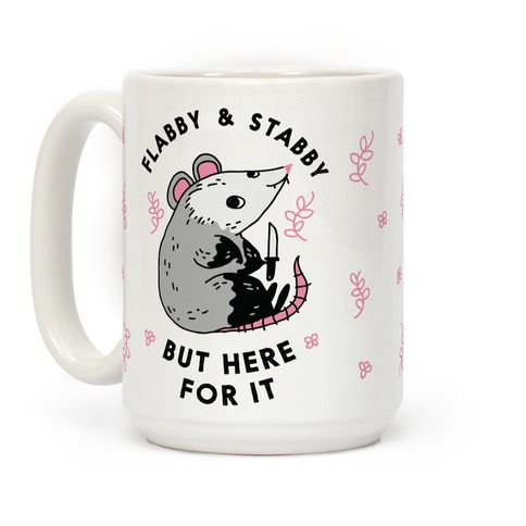 Flabby & Stabby But Here For It Coffee Mug