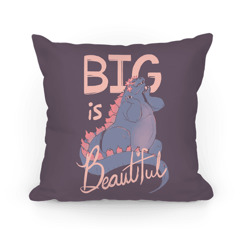Big is Beautiful  Pillow