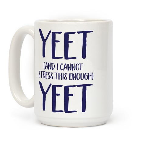 Yeet And I Cannot Stress This Enough Yeet Coffee Mug