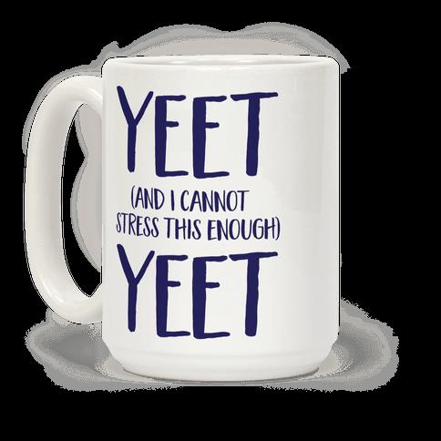 Yeet And I Cannot Stress This Enough Yeet Coffee Mug