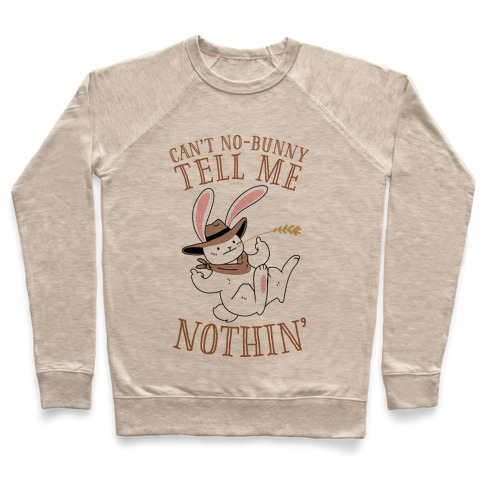 Can't No-Bunny Tell Me Nothin' Pullover
