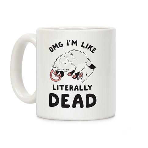 OMG I'm Literally Dead Possum Coffee Mug