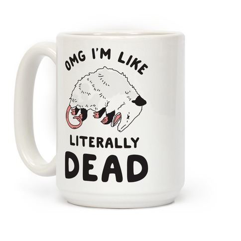 OMG I'm Literally Dead Possum Coffee Mug