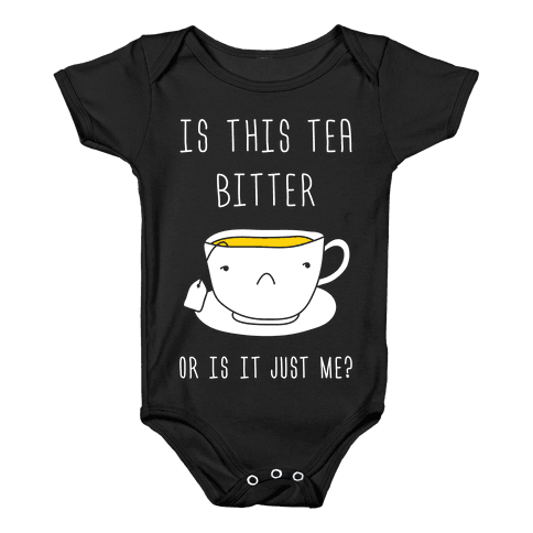 Is This Tea Bitter Or Is It Just Me? Baby Onesy