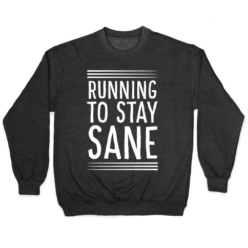 Running To Stay Sane Pullover