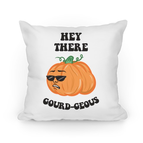 Hey There Gourd-geous Pillow