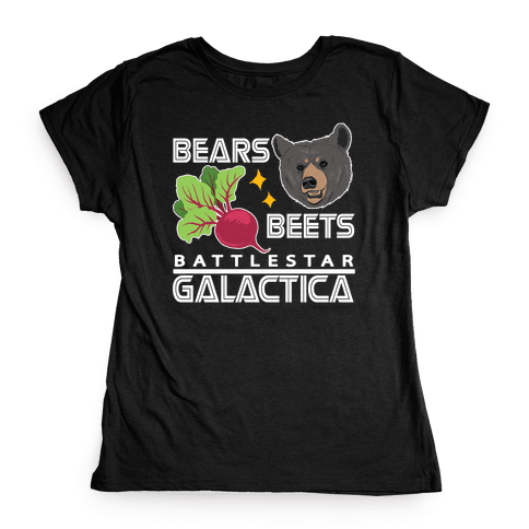 Bears. Beets. Battlestar Galactica.  Womens T-Shirt