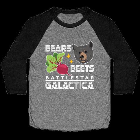 Bears. Beets. Battlestar Galactica. Baseball Tee