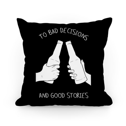 To Bad Decisions and Good Stories Pillow