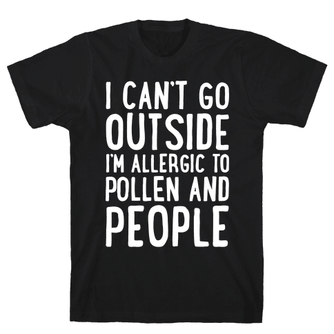 I Can't Go Outside I'm Allergic To Pollen and People White Print Mens T-Shirt