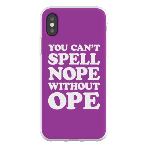 You Can't Spell Nope Without Ope Phone Flexi-Case