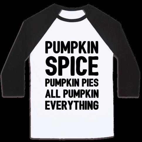 Pumpkin Spice Pumpkin Pies All Pumpkin Everything Parody Baseball Tee