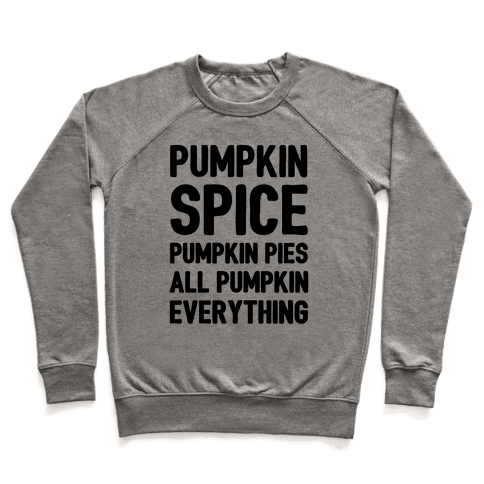 Pumpkin Spice Pumpkin Pies All Pumpkin Everything Parody Pullover