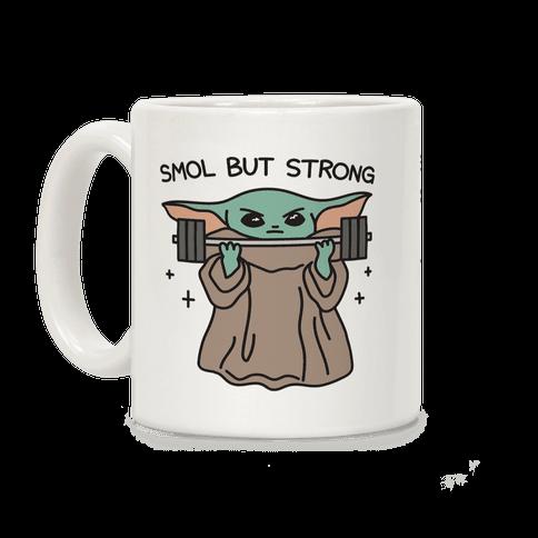 Smol But Strong Baby Yoda Coffee Mug