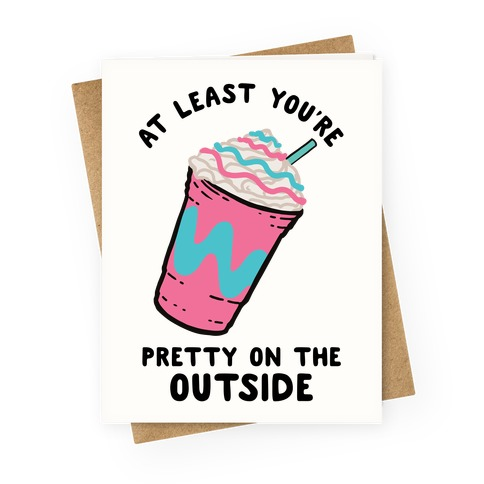 At Least You're Pretty On The Outside Greeting Card