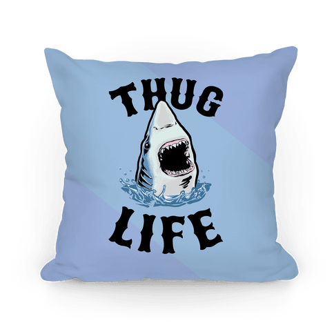 Thug Life Shark Pillow