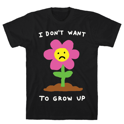 I Don't Want To Grow Up Flower Mens T-Shirt