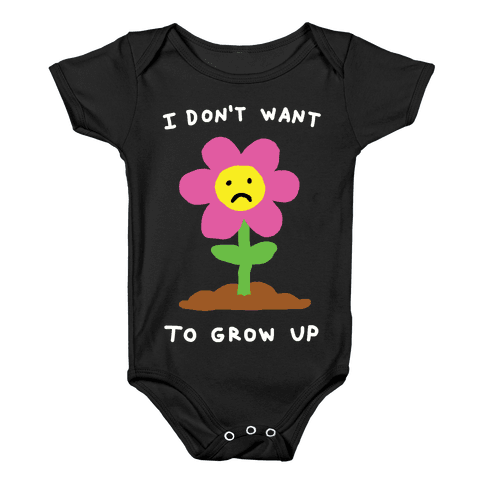 I Don't Want To Grow Up Flower Baby Onesy