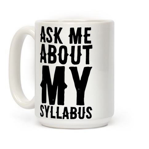 Ask Me About My Syllabus Coffee Mug